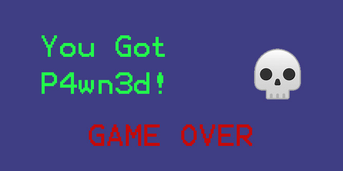 You Got P4wn3d! GAME OVER